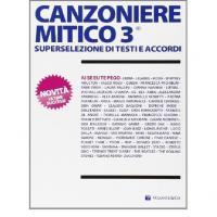 CANZONIERE MITICO 3 superselezione di testi e accordi - Volontè & Co